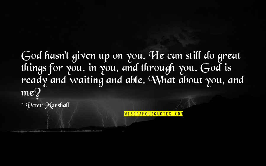 What Can You Do For Me Quotes By Peter Marshall: God hasn't given up on you. He can