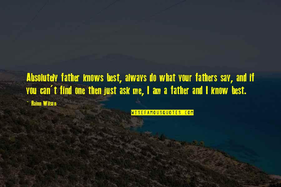 What Can You Do For Me Quotes By Rainn Wilson: Absolutely father knows best, always do what your