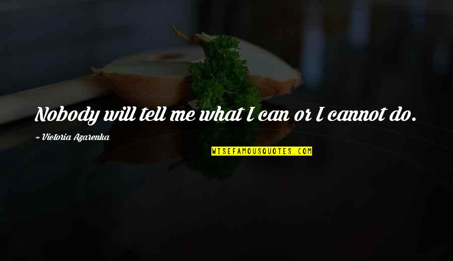 What Can You Do For Me Quotes By Victoria Azarenka: Nobody will tell me what I can or