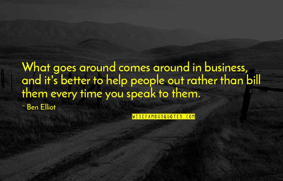 What Comes Around Quotes By Ben Elliot: What goes around comes around in business, and