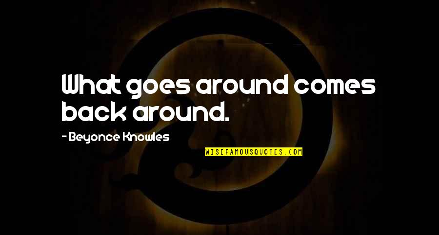 What Comes Around Quotes By Beyonce Knowles: What goes around comes back around.