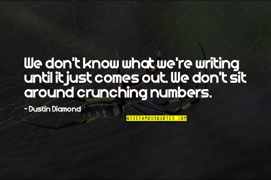 What Comes Around Quotes By Dustin Diamond: We don't know what we're writing until it