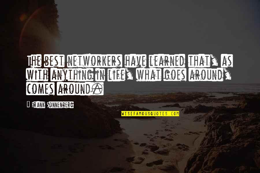 What Comes Around Quotes By Frank Sonnenberg: The best networkers have learned that, as with