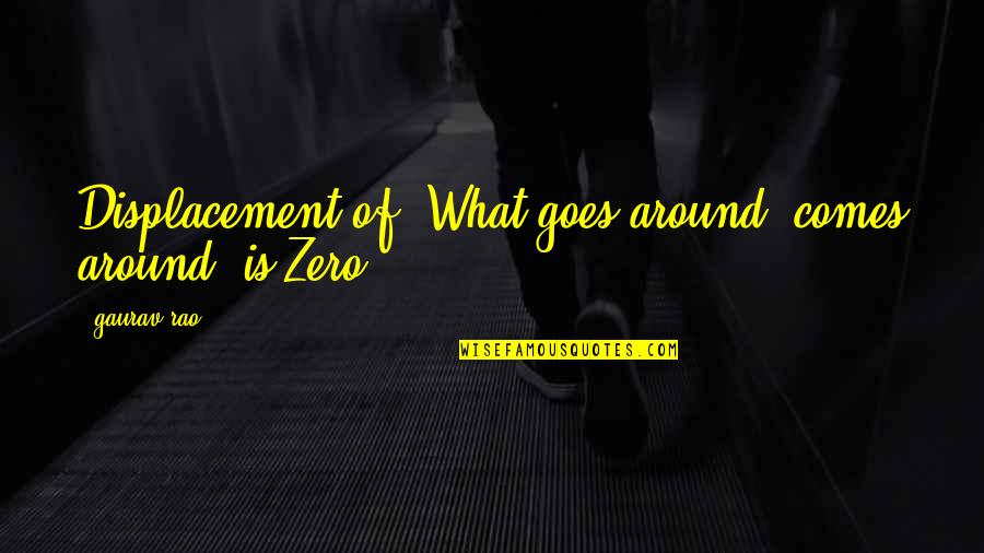 What Comes Around Quotes By Gaurav Rao: Displacement of 'What goes around, comes around' is