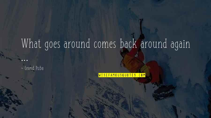 What Comes Around Quotes By Grand Puba: What goes around comes back around again ...