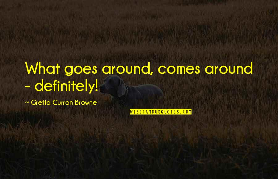What Comes Around Quotes By Gretta Curran Browne: What goes around, comes around - definitely!