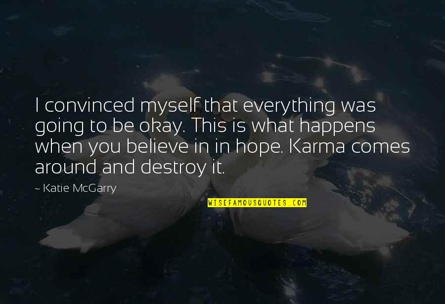 What Comes Around Quotes By Katie McGarry: I convinced myself that everything was going to