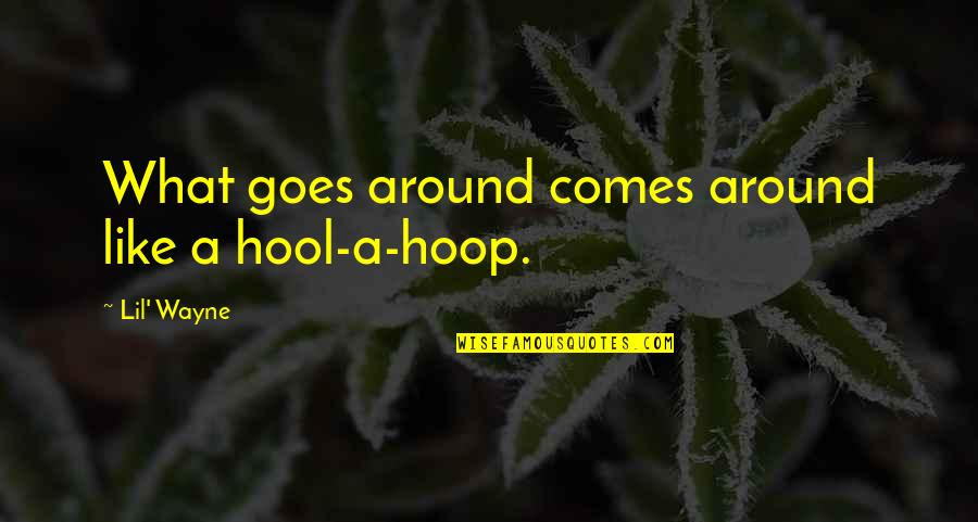 What Comes Around Quotes By Lil' Wayne: What goes around comes around like a hool-a-hoop.