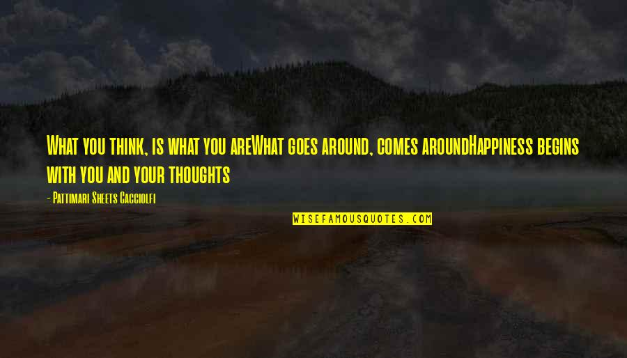 What Comes Around Quotes By Pattimari Sheets Cacciolfi: What you think, is what you areWhat goes