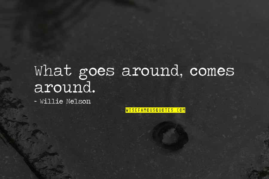 What Comes Around Quotes By Willie Nelson: What goes around, comes around.