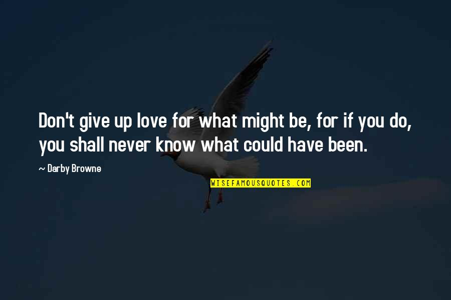 What Could Have Been Love Quotes By Darby Browne: Don't give up love for what might be,