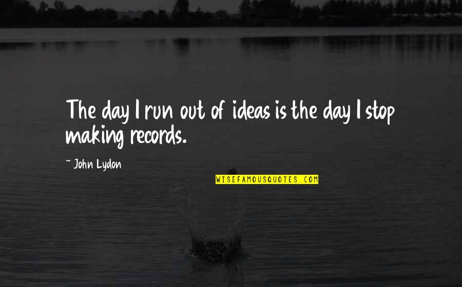 What Could Have Been Love Quotes By John Lydon: The day I run out of ideas is