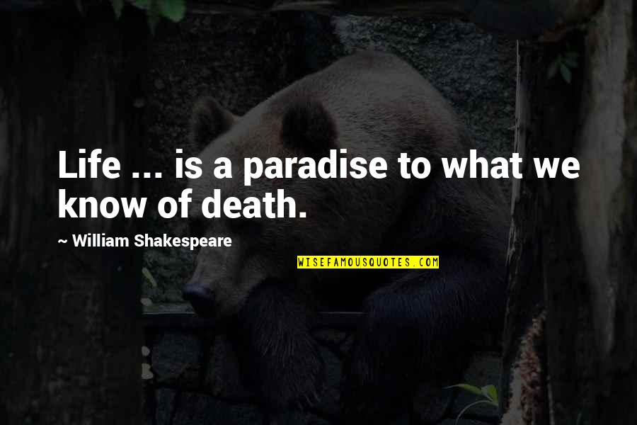 What Could Have Been Love Quotes By William Shakespeare: Life ... is a paradise to what we