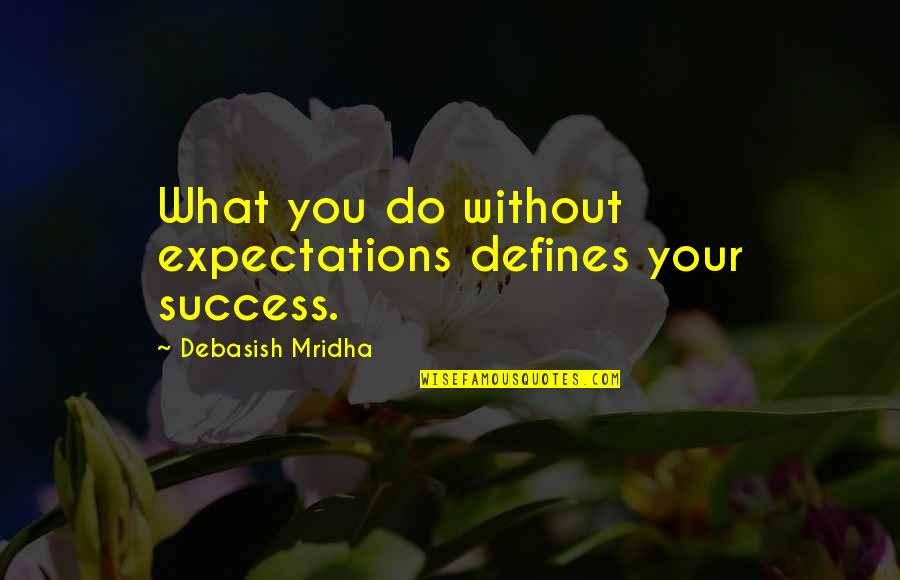 What Defines Life Quotes By Debasish Mridha: What you do without expectations defines your success.