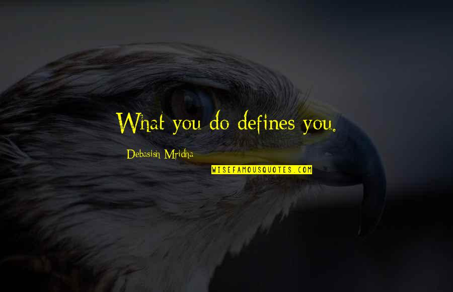 What Defines Life Quotes By Debasish Mridha: What you do defines you.