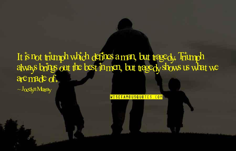 What Defines Life Quotes By Jocelyn Murray: It is not triumph which defines a man,