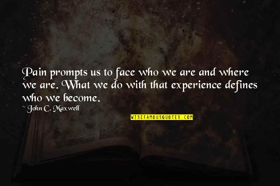 What Defines Life Quotes By John C. Maxwell: Pain prompts us to face who we are