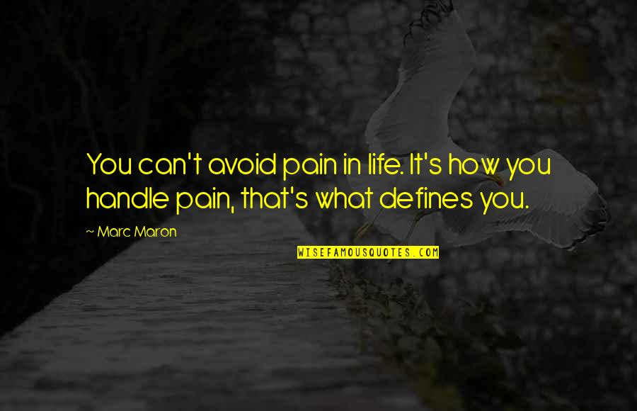 What Defines Life Quotes By Marc Maron: You can't avoid pain in life. It's how