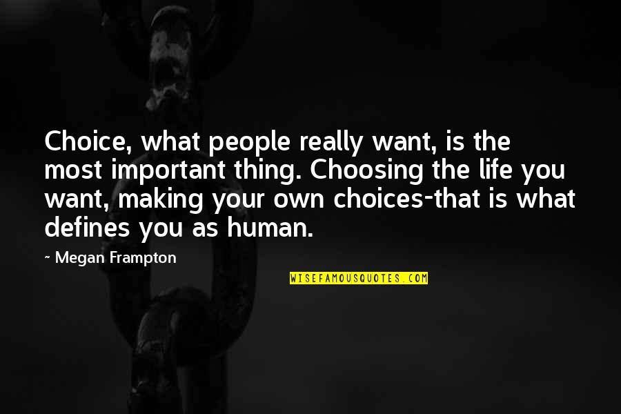 What Defines Life Quotes By Megan Frampton: Choice, what people really want, is the most