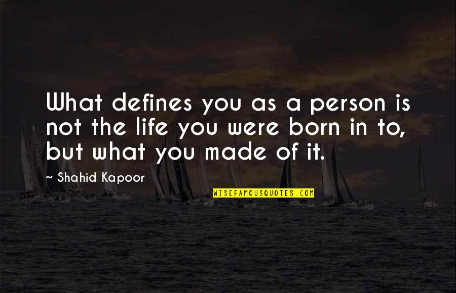 What Defines Life Quotes By Shahid Kapoor: What defines you as a person is not