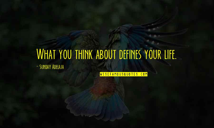 What Defines Life Quotes By Sunday Adelaja: What you think about defines your life.