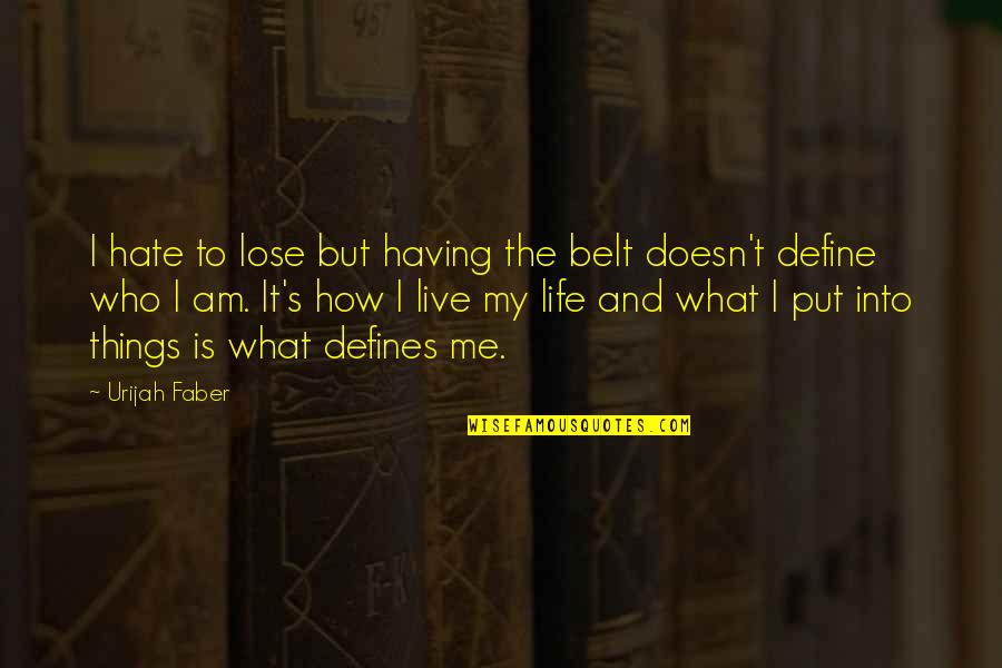 What Defines Life Quotes By Urijah Faber: I hate to lose but having the belt