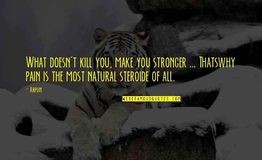 What Doesn Kill You Quotes By Arpon: What doesn't kill you, make you stronger ...