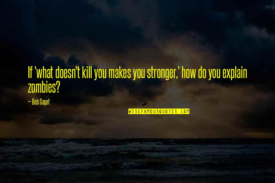 What Doesn Kill You Quotes By Bob Saget: If 'what doesn't kill you makes you stronger,'