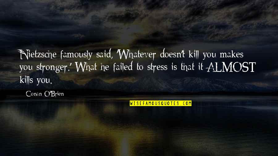 What Doesn Kill You Quotes By Conan O'Brien: Nietzsche famously said, 'Whatever doesn't kill you makes
