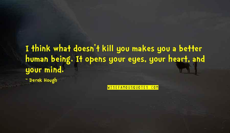 What Doesn Kill You Quotes By Derek Hough: I think what doesn't kill you makes you