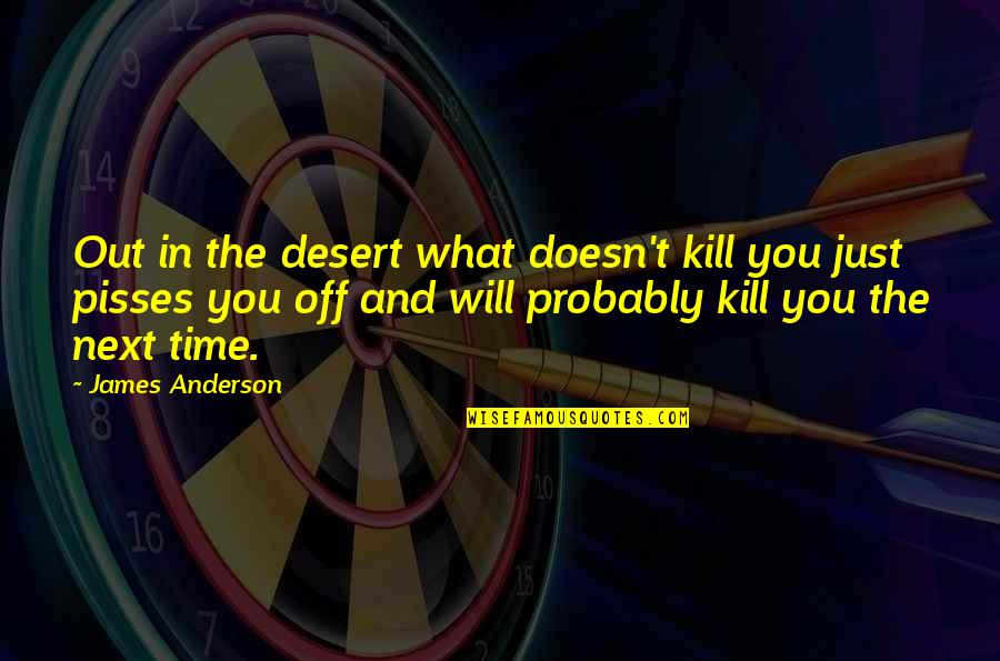 What Doesn Kill You Quotes By James Anderson: Out in the desert what doesn't kill you