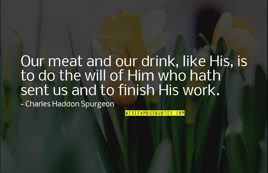 What Friendship Means Quotes By Charles Haddon Spurgeon: Our meat and our drink, like His, is