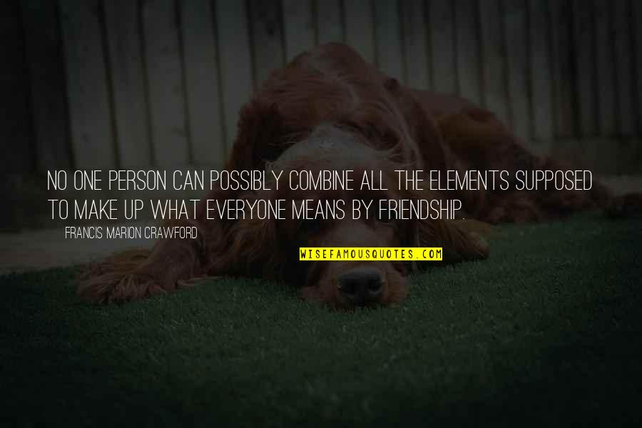 What Friendship Means Quotes By Francis Marion Crawford: No one person can possibly combine all the