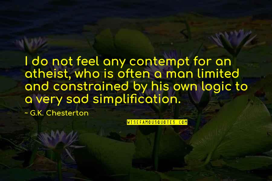 What Friendship Means Quotes By G.K. Chesterton: I do not feel any contempt for an