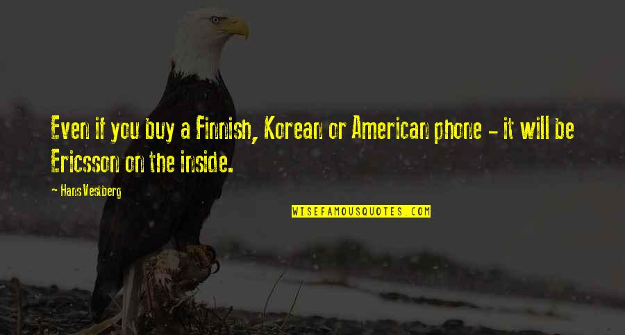 What Friendship Means Quotes By Hans Vestberg: Even if you buy a Finnish, Korean or