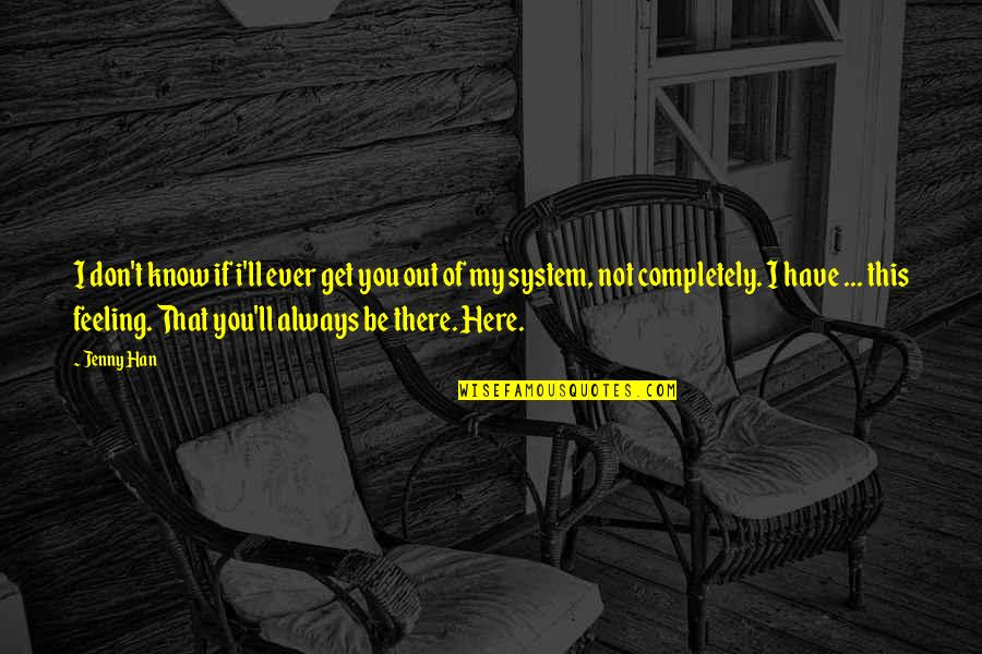 What Friendship Means Quotes By Jenny Han: I don't know if i'll ever get you