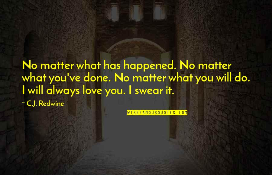 What Happened Love Quotes By C.J. Redwine: No matter what has happened. No matter what