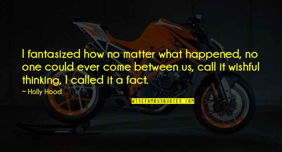 What Happened Love Quotes By Holly Hood: I fantasized how no matter what happened, no