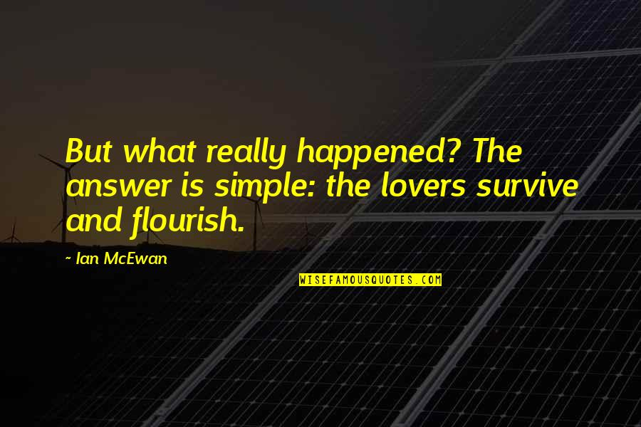 What Happened Love Quotes By Ian McEwan: But what really happened? The answer is simple: