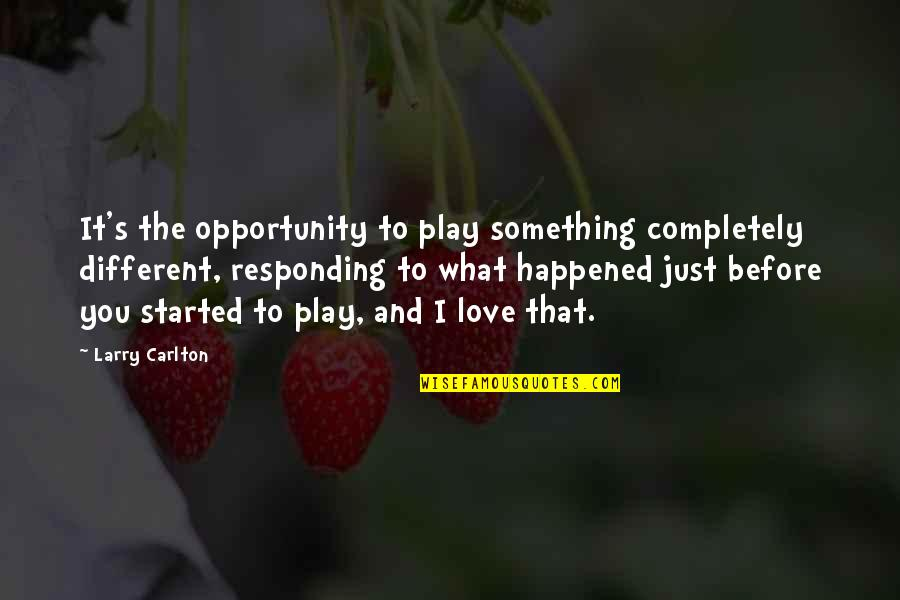 What Happened Love Quotes By Larry Carlton: It's the opportunity to play something completely different,