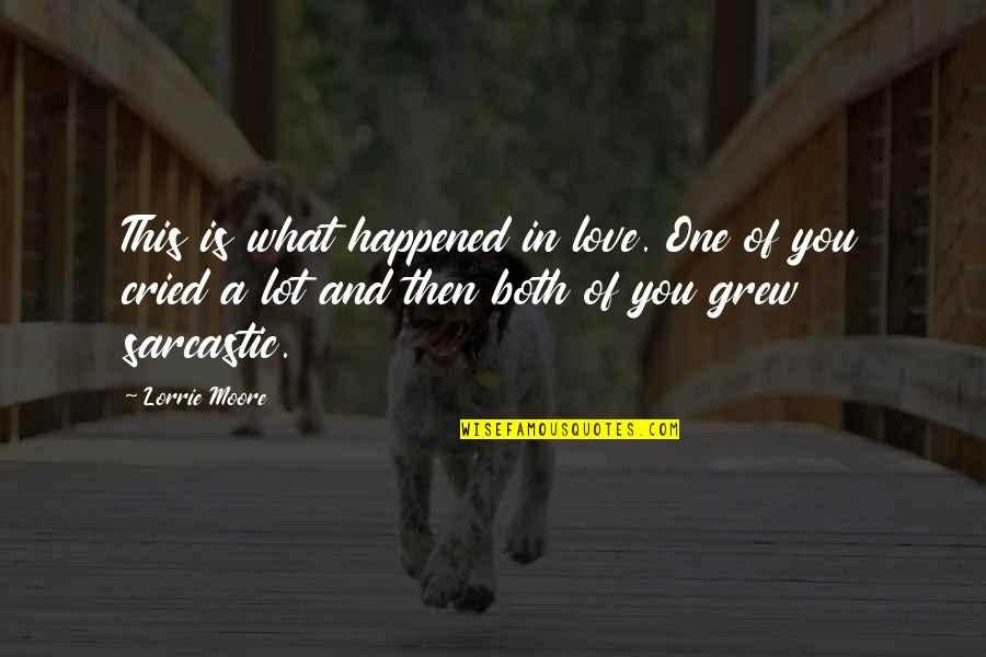 What Happened Love Quotes By Lorrie Moore: This is what happened in love. One of