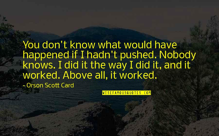 What Happened Love Quotes By Orson Scott Card: You don't know what would have happened if