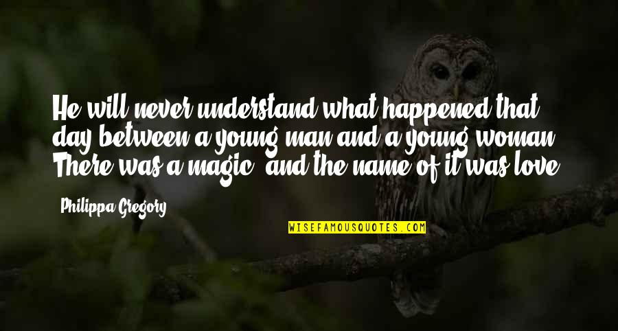 What Happened Love Quotes By Philippa Gregory: He will never understand what happened that day