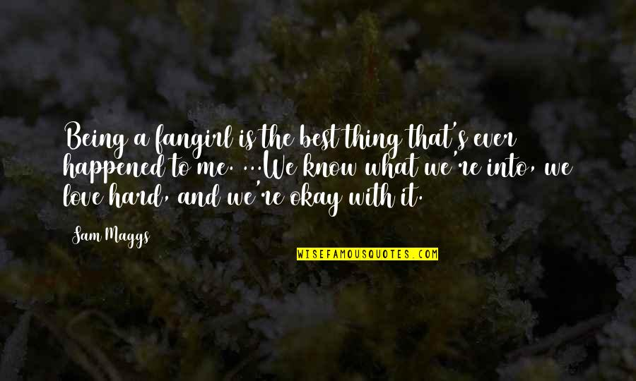 What Happened Love Quotes By Sam Maggs: Being a fangirl is the best thing that's