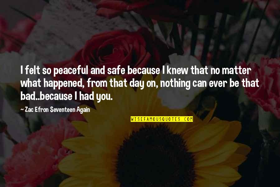 What Happened Love Quotes By Zac Efron Seventeen Again: I felt so peaceful and safe because I