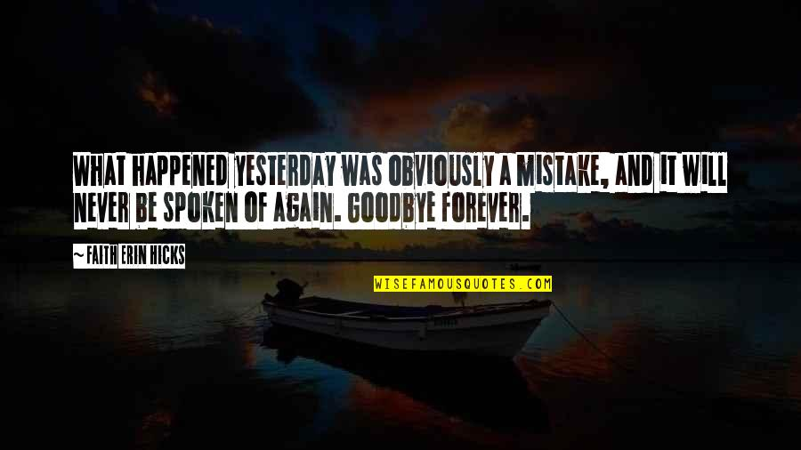 What Happened Yesterday Quotes By Faith Erin Hicks: What happened yesterday was obviously a mistake, and