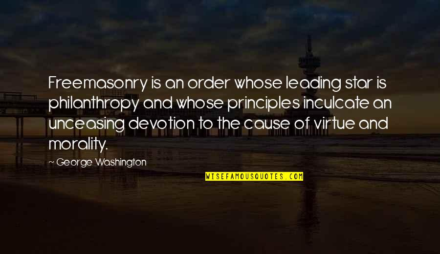What Happened Yesterday Quotes By George Washington: Freemasonry is an order whose leading star is