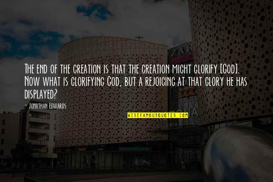 What Happened Yesterday Quotes By Jonathan Edwards: The end of the creation is that the