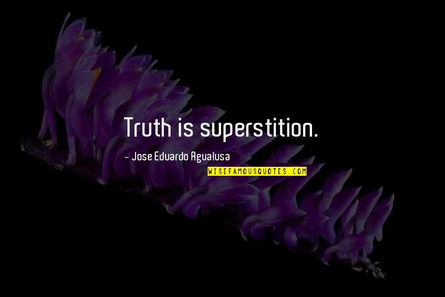 What Happened Yesterday Quotes By Jose Eduardo Agualusa: Truth is superstition.