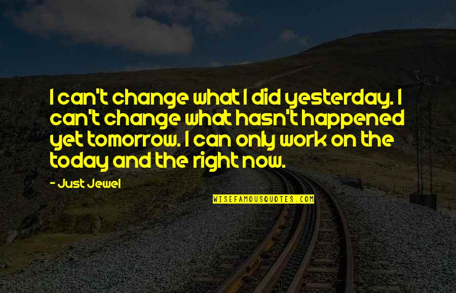 What Happened Yesterday Quotes By Just Jewel: I can't change what I did yesterday. I
